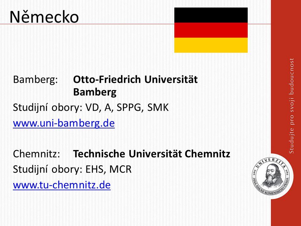 Německo Bamberg: Otto-Friedrich Universität Bamberg Studijní obory: VD, A, SPPG, SMK www.uni-bamberg.de Chemnitz: Technische Universität Chemnitz Studijní obory: EHS, MCR www.tu-chemnitz.de