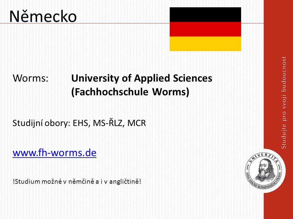 Německo Worms: University of Applied Sciences (Fachhochschule Worms) Studijní obory: EHS, MS-ŘLZ, MCR www.fh-worms.de !Studium možné v němčině a i v a