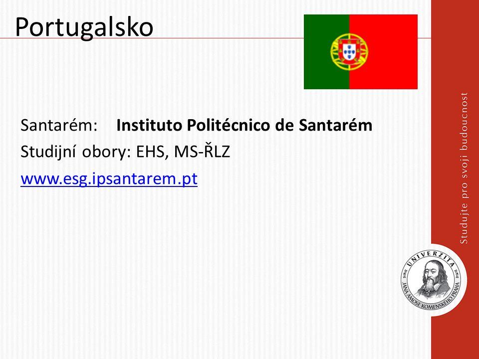 Portugalsko Santarém: Instituto Politécnico de Santarém Studijní obory: EHS, MS-ŘLZ www.esg.ipsantarem.pt