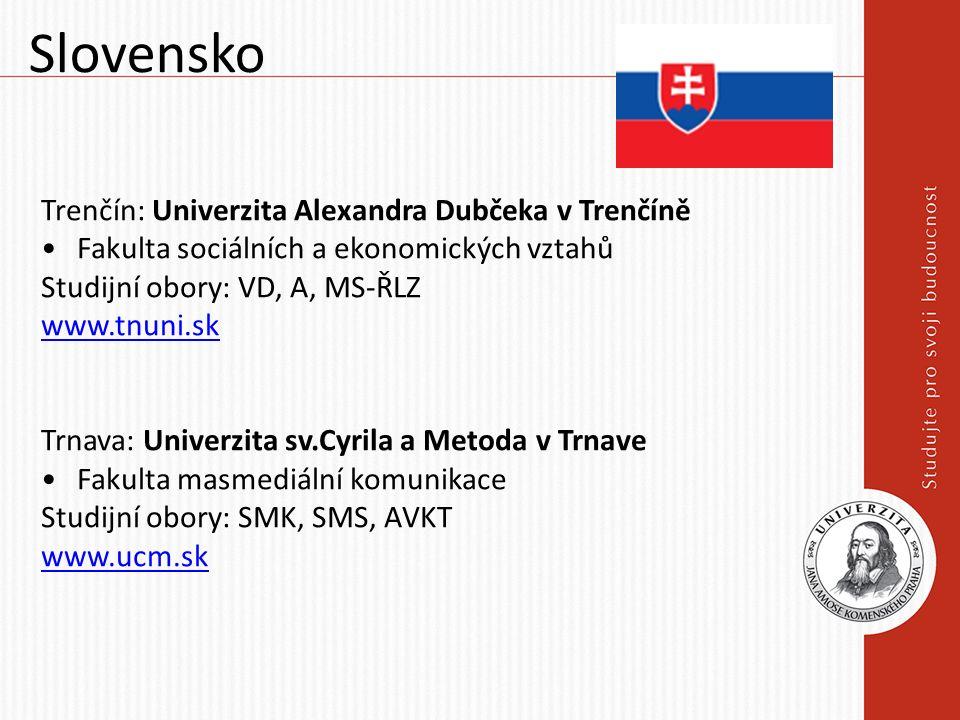 Slovensko Trenčín: Univerzita Alexandra Dubčeka v Trenčíně Fakulta sociálních a ekonomických vztahů Studijní obory: VD, A, MS-ŘLZ www.tnuni.sk Trnava: