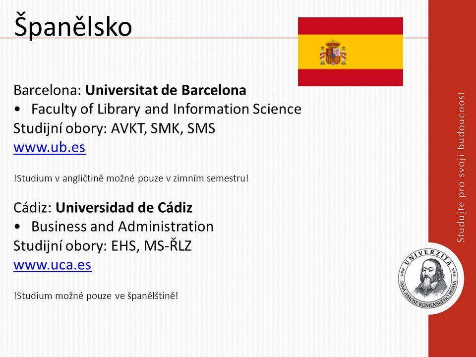 Španělsko Barcelona: Universitat de Barcelona Faculty of Library and Information Science Studijní obory: AVKT, SMK, SMS www.ub.es !Studium v angličtině možné pouze v zimním semestru.