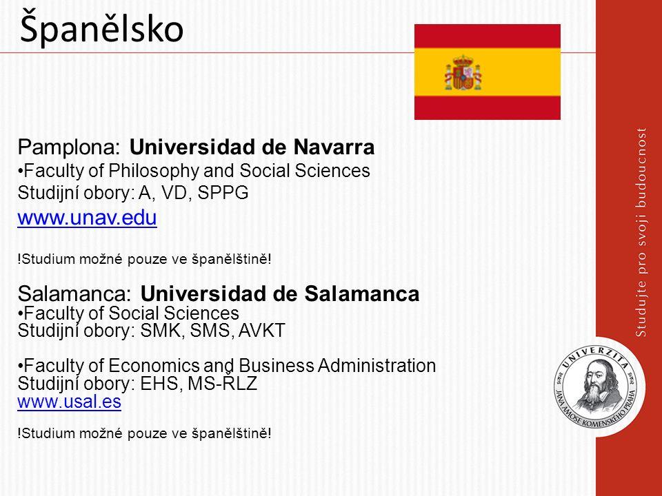 Španělsko Pamplona: Universidad de Navarra Faculty of Philosophy and Social Sciences Studijní obory: A, VD, SPPG www.unav.edu !Studium možné pouze ve