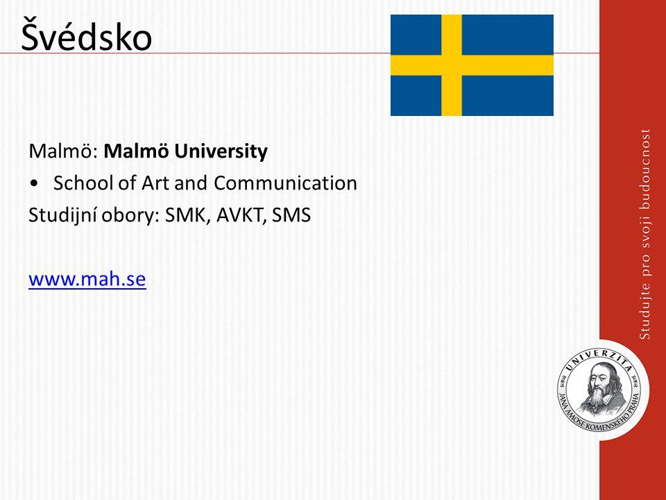 Švédsko Malmö: Malmö University School of Art and Communication Studijní obory: SMK, AVKT, SMS www.mah.se