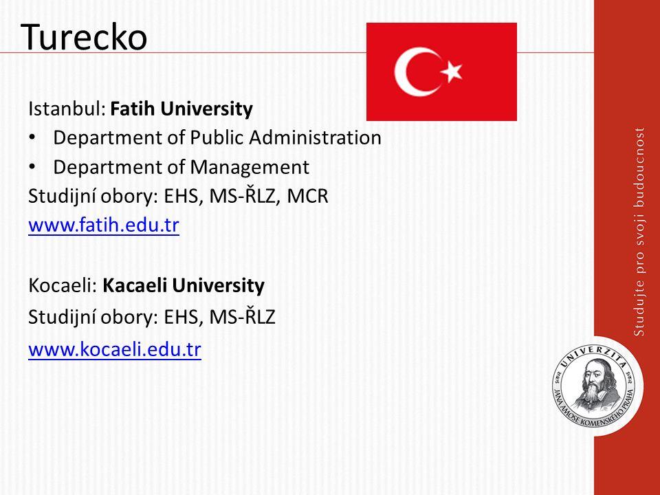 Turecko Istanbul: Fatih University Department of Public Administration Department of Management Studijní obory: EHS, MS-ŘLZ, MCR www.fatih.edu.tr Kocaeli: Kacaeli University Studijní obory: EHS, MS-ŘLZ www.kocaeli.edu.tr