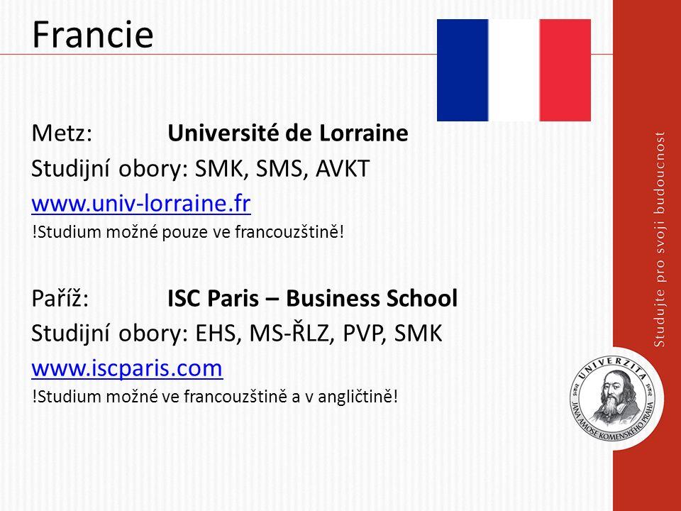 Francie Metz: Université de Lorraine Studijní obory: SMK, SMS, AVKT www.univ-lorraine.fr !Studium možné pouze ve francouzštině! Paříž:ISC Paris – Busi