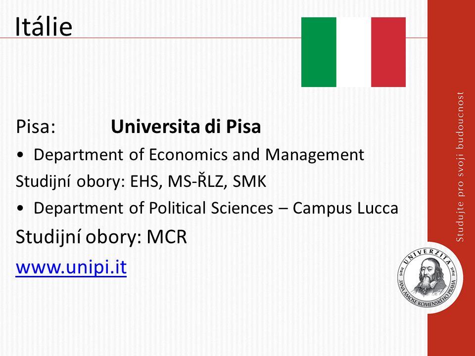 Itálie Pisa: Universita di Pisa Department of Economics and Management Studijní obory: EHS, MS-ŘLZ, SMK Department of Political Sciences – Campus Lucca Studijní obory: MCR www.unipi.it