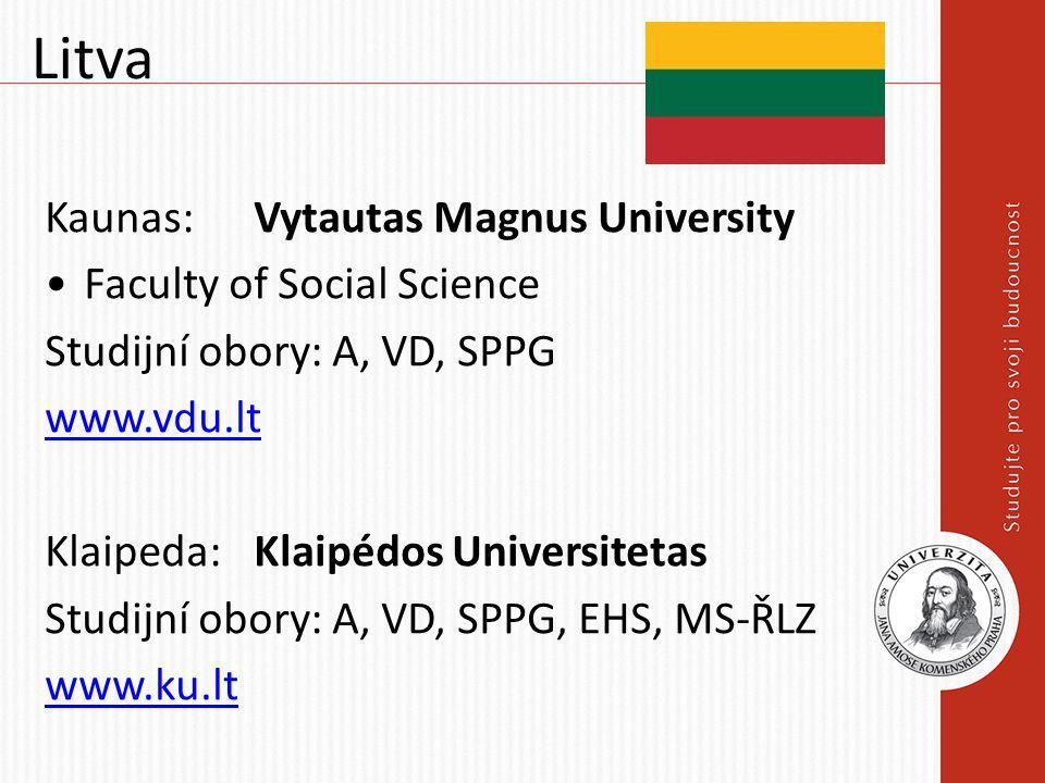 Litva Kaunas: Vytautas Magnus University Faculty of Social Science Studijní obory: A, VD, SPPG www.vdu.lt Klaipeda: Klaipédos Universitetas Studijní obory: A, VD, SPPG, EHS, MS-ŘLZ www.ku.lt