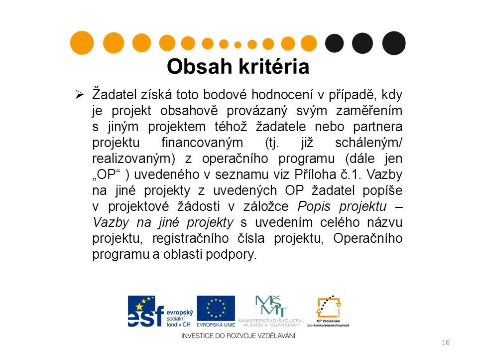 Obsah kritéria  Žadatel získá toto bodové hodnocení v případě, kdy je projekt obsahově provázaný svým zaměřením s jiným projektem téhož žadatele nebo partnera projektu financovaným (tj.