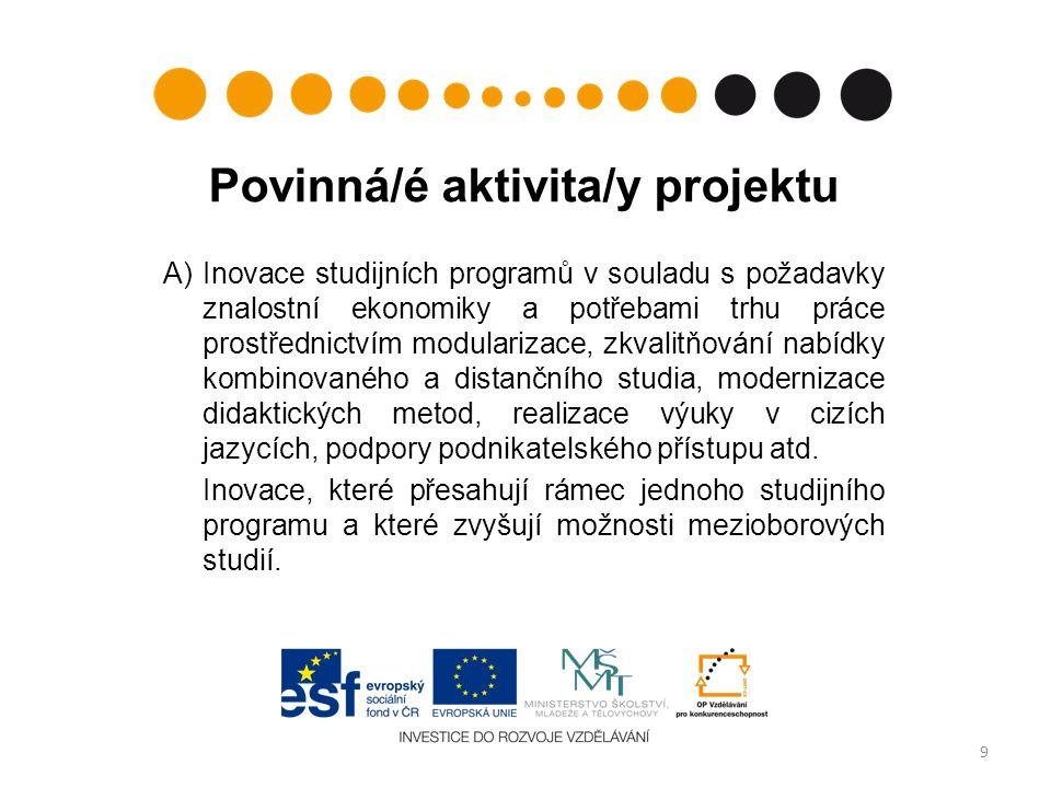 Povinná/é aktivita/y projektu A) Inovace studijních programů v souladu s požadavky znalostní ekonomiky a potřebami trhu práce prostřednictvím modularizace, zkvalitňování nabídky kombinovaného a distančního studia, modernizace didaktických metod, realizace výuky v cizích jazycích, podpory podnikatelského přístupu atd.