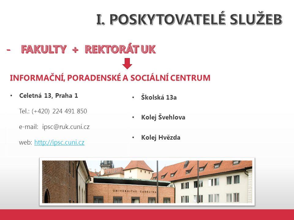 INFORMAČNÍ, PORADENSKÉ A SOCIÁLNÍ CENTRUM Celetná 13, Praha 1 Tel.: (+420) 224 491 850 e-mail: ipsc@ruk.cuni.cz web: http://ipsc.cuni.czhttp://ipsc.cuni.cz Školská 13a Kolej Švehlova Kolej Hvězda