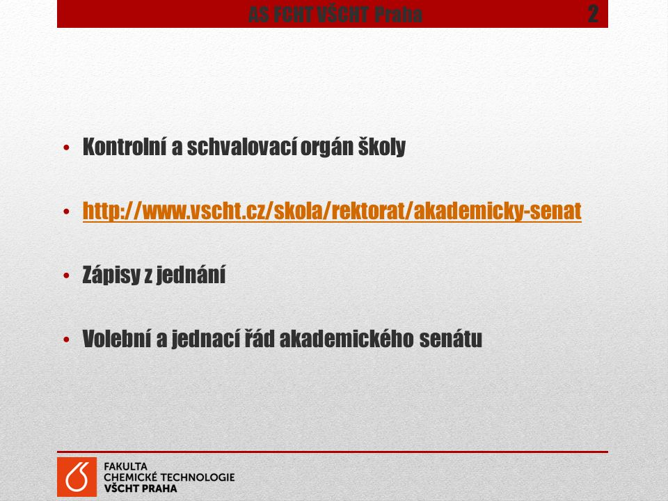 Kontrolní a schvalovací orgán školy http://www.vscht.cz/skola/rektorat/akademicky-senat Zápisy z jednání Volební a jednací řád akademického senátu 2 AS FCHT VŠCHT Praha