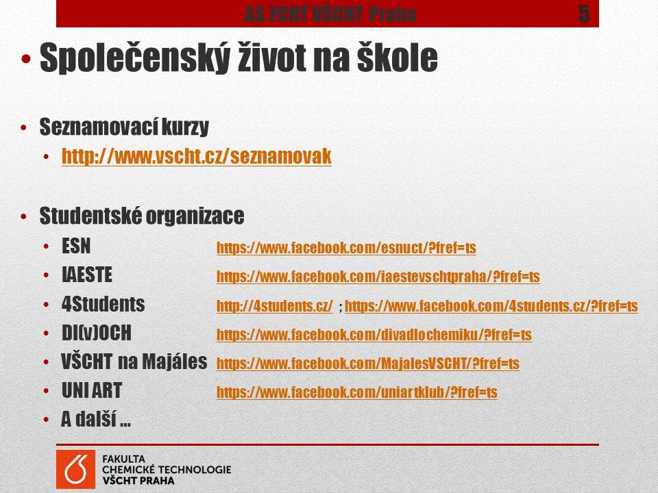 Společenský život na škole Seznamovací kurzy http://www.vscht.cz/seznamovak Studentské organizace ESN https://www.facebook.com/esnuct/ fref=ts https://www.facebook.com/esnuct/ fref=ts IAESTE https://www.facebook.com/iaestevschtpraha/ fref=ts https://www.facebook.com/iaestevschtpraha/ fref=ts 4Students http://4students.cz/ ; https://www.facebook.com/4students.cz/ fref=ts http://4students.cz/https://www.facebook.com/4students.cz/ fref=ts DI(v)OCH https://www.facebook.com/divadlochemiku/ fref=ts https://www.facebook.com/divadlochemiku/ fref=ts VŠCHT na Majáles https://www.facebook.com/MajalesVSCHT/ fref=ts https://www.facebook.com/MajalesVSCHT/ fref=ts UNI ART https://www.facebook.com/uniartklub/ fref=ts https://www.facebook.com/uniartklub/ fref=ts A další … 5 AS FCHT VŠCHT Praha