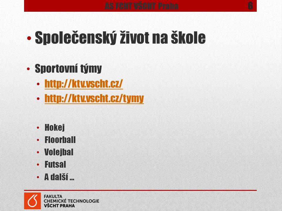 Společenský život na škole Sportovní týmy http://ktv.vscht.cz/ http://ktv.vscht.cz/tymy Hokej Floorball Volejbal Futsal A další … 6 AS FCHT VŠCHT Prah