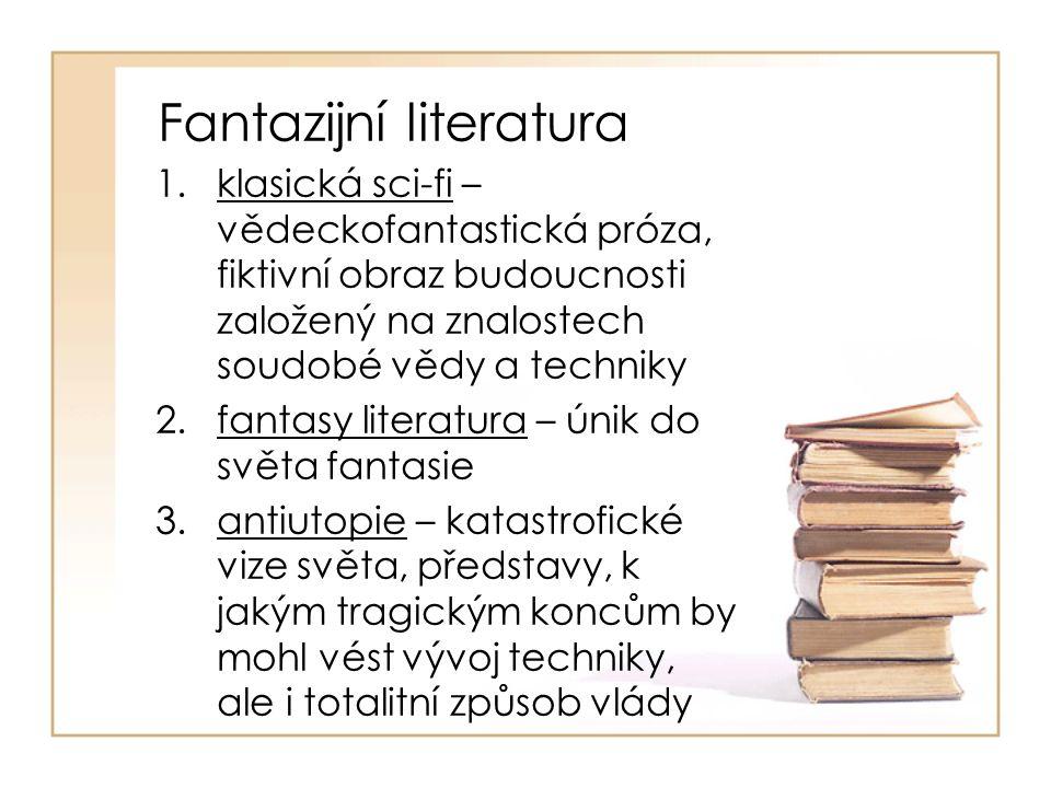 Fantazijní literatura 1.klasická sci-fi – vědeckofantastická próza, fiktivní obraz budoucnosti založený na znalostech soudobé vědy a techniky 2.fantas