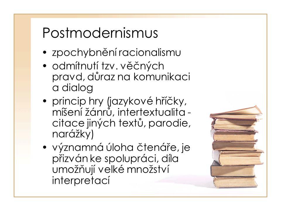 Postmodernismus zpochybnění racionalismu odmítnutí tzv. věčných pravd, důraz na komunikaci a dialog princip hry (jazykové hříčky, míšení žánrů, intert