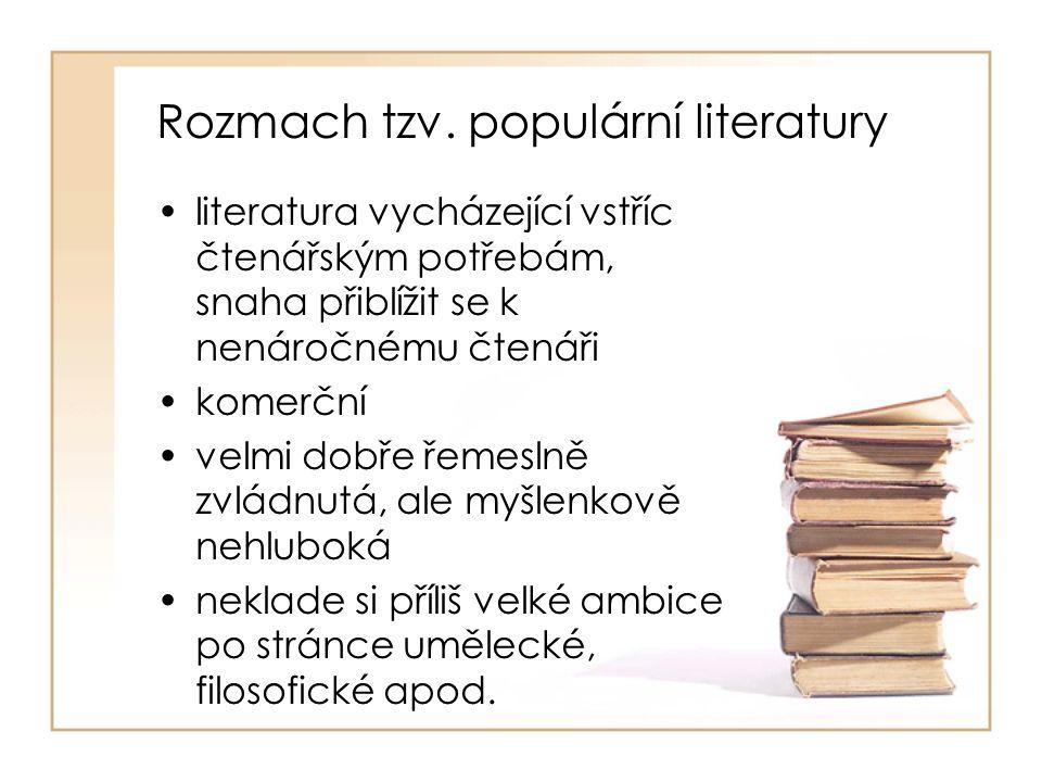 Rozmach tzv. populární literatury literatura vycházející vstříc čtenářským potřebám, snaha přiblížit se k nenáročnému čtenáři komerční velmi dobře řem