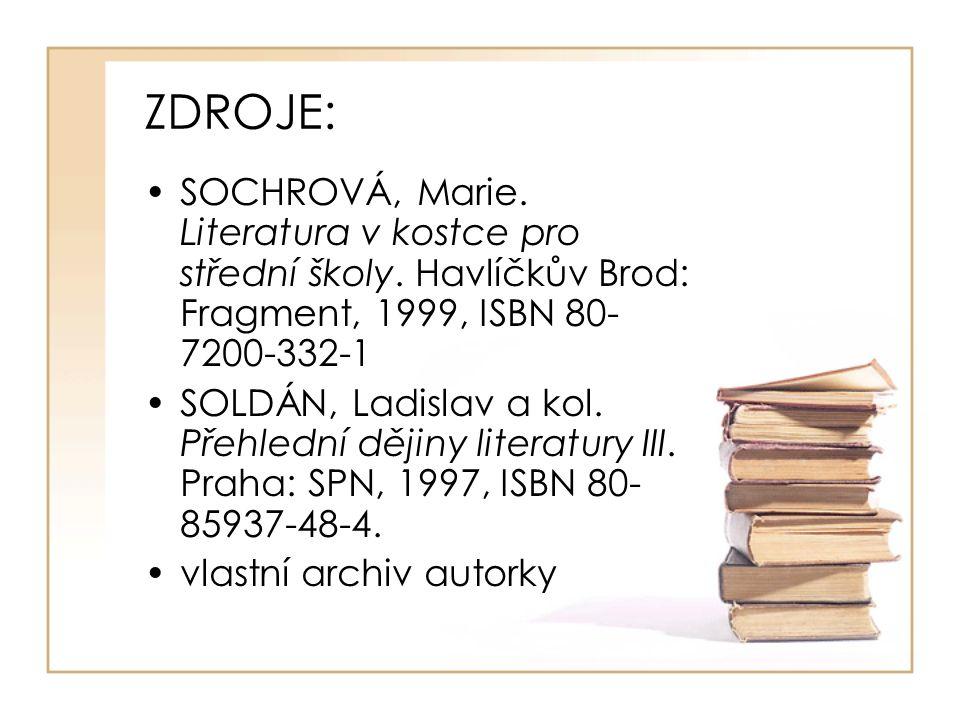 ZDROJE: SOCHROVÁ, Marie. Literatura v kostce pro střední školy. Havlíčkův Brod: Fragment, 1999, ISBN 80- 7200-332-1 SOLDÁN, Ladislav a kol. Přehlední