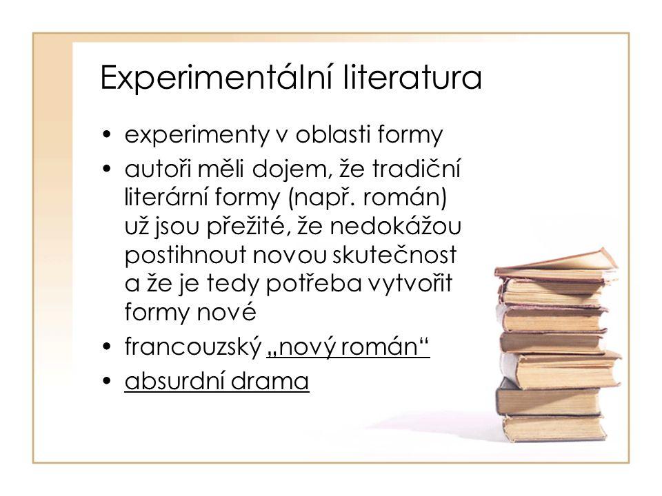 Experimentální literatura experimenty v oblasti formy autoři měli dojem, že tradiční literární formy (např. román) už jsou přežité, že nedokážou posti