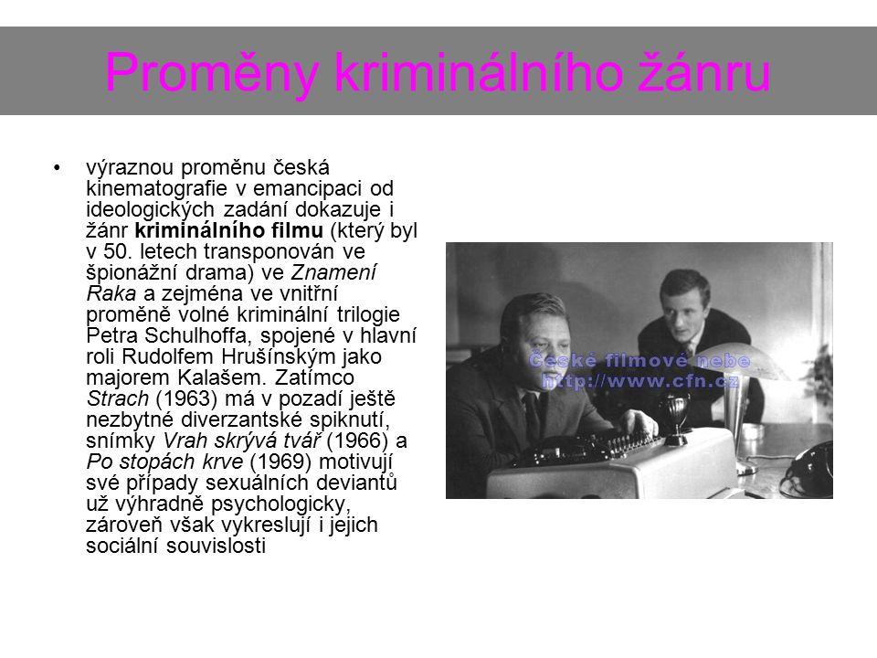 Proměny kriminálního žánru výraznou proměnu česká kinematografie v emancipaci od ideologických zadání dokazuje i žánr kriminálního filmu (který byl v 50.