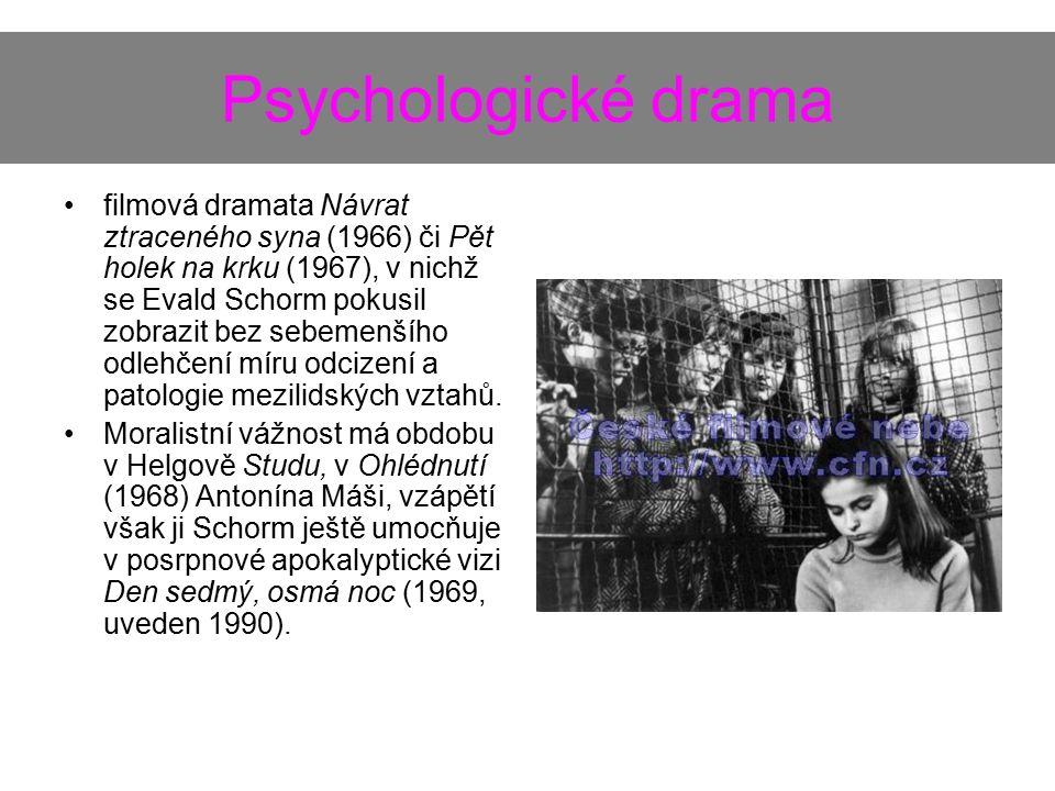 Psychologické drama filmová dramata Návrat ztraceného syna (1966) či Pět holek na krku (1967), v nichž se Evald Schorm pokusil zobrazit bez sebemenšíh