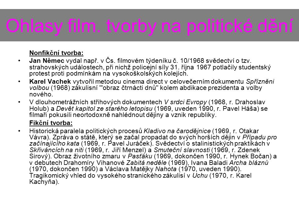 Ohlasy film. tvorby na politické dění Nonfikční tvorba: Jan Němec vydal např. v Čs. filmovém týdeníku č. 10/1968 svědectví o tzv. strahovských událost