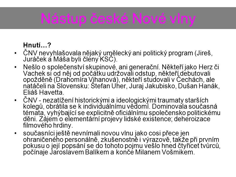 Nástup české Nové vlny Hnutí…? ČNV nevyhlašovala nějaký umělecký ani politický program (Jireš, Juráček a Máša byli členy KSČ). Nešlo o společenství sk