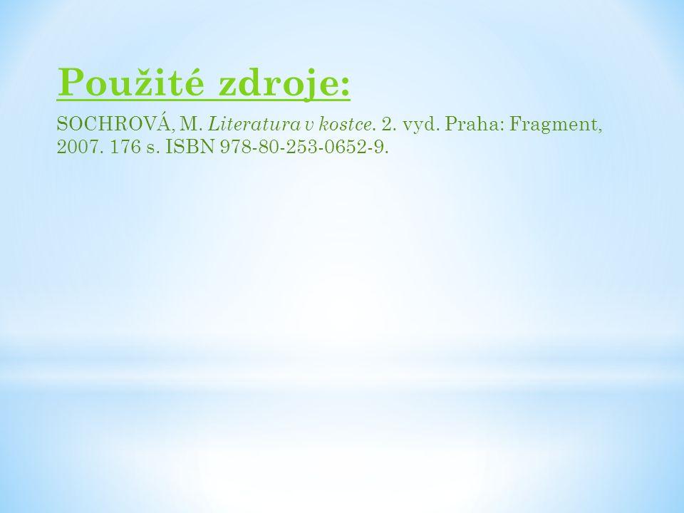 Použité zdroje: SOCHROVÁ, M. Literatura v kostce.