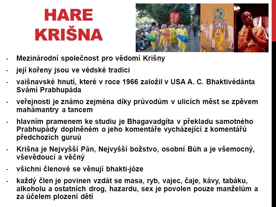 HARE KRIŠNA -Mezinárodní společnost pro vědomí Krišny -její kořeny jsou ve védské tradici -vaišnavské hnutí, které v roce 1966 založil v USA A.