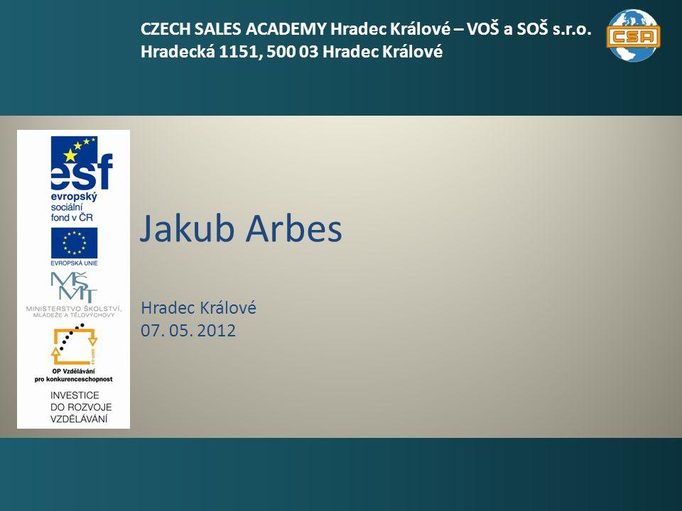 Jakub Arbes 1 Hradec Králové 07. 05. 2012 CZECH SALES ACADEMY Hradec Králové – VOŠ a SOŠ s.r.o.