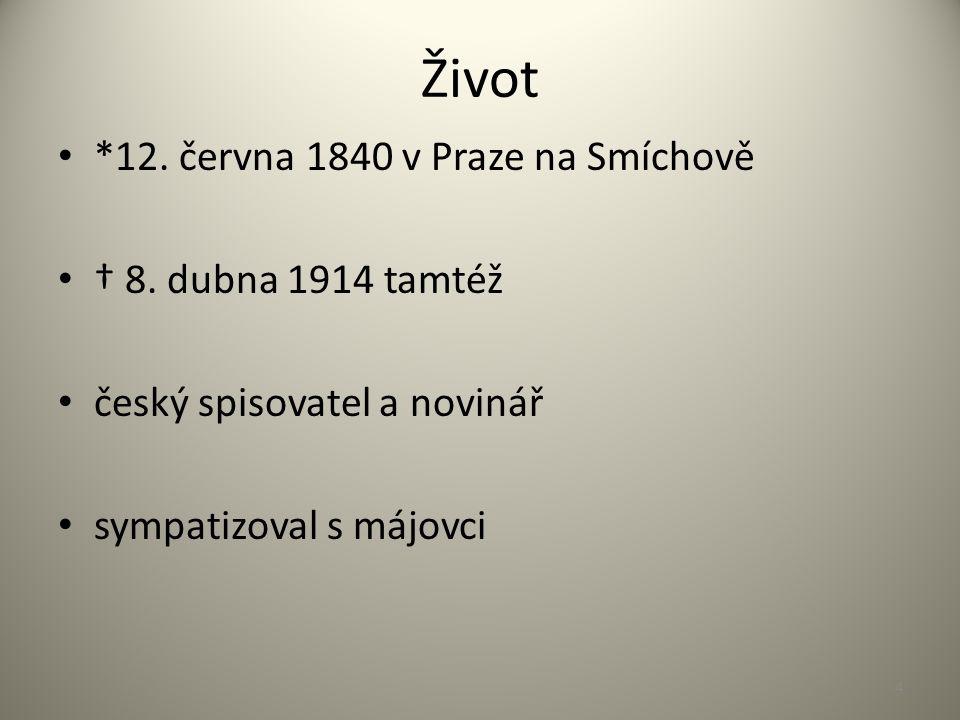 Život *12. června 1840 v Praze na Smíchově † 8.