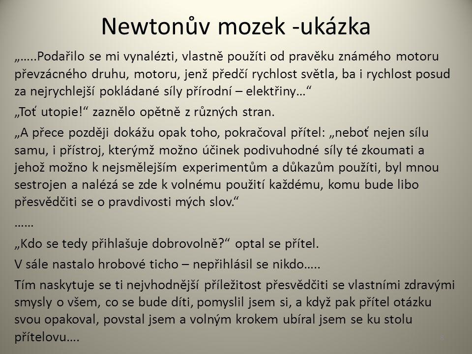 """Newtonův mozek -ukázka """"…..Podařilo se mi vynalézti, vlastně použíti od pravěku známého motoru převzácného druhu, motoru, jenž předčí rychlost světla, ba i rychlost posud za nejrychlejší pokládané síly přírodní – elektřiny… """"Toť utopie! zaznělo opětně z různých stran."""