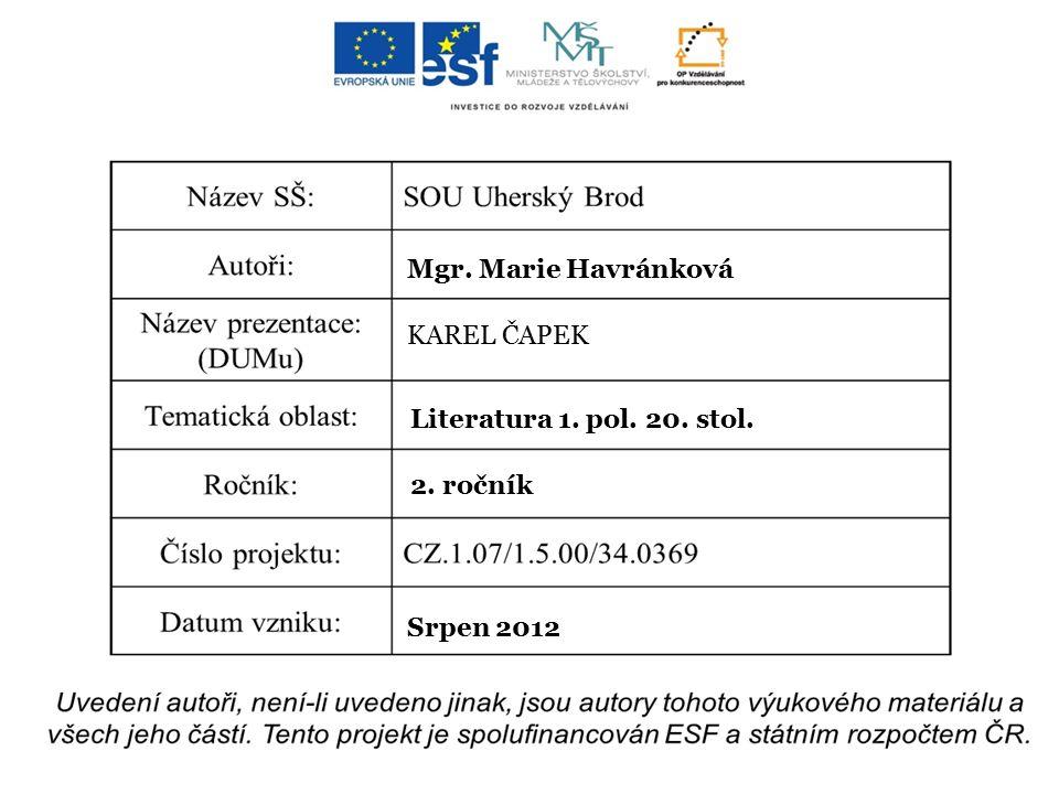 Mgr. Marie Havránková KAREL ČAPEK Literatura 1. pol. 20. stol. 2. ročník Srpen 2012