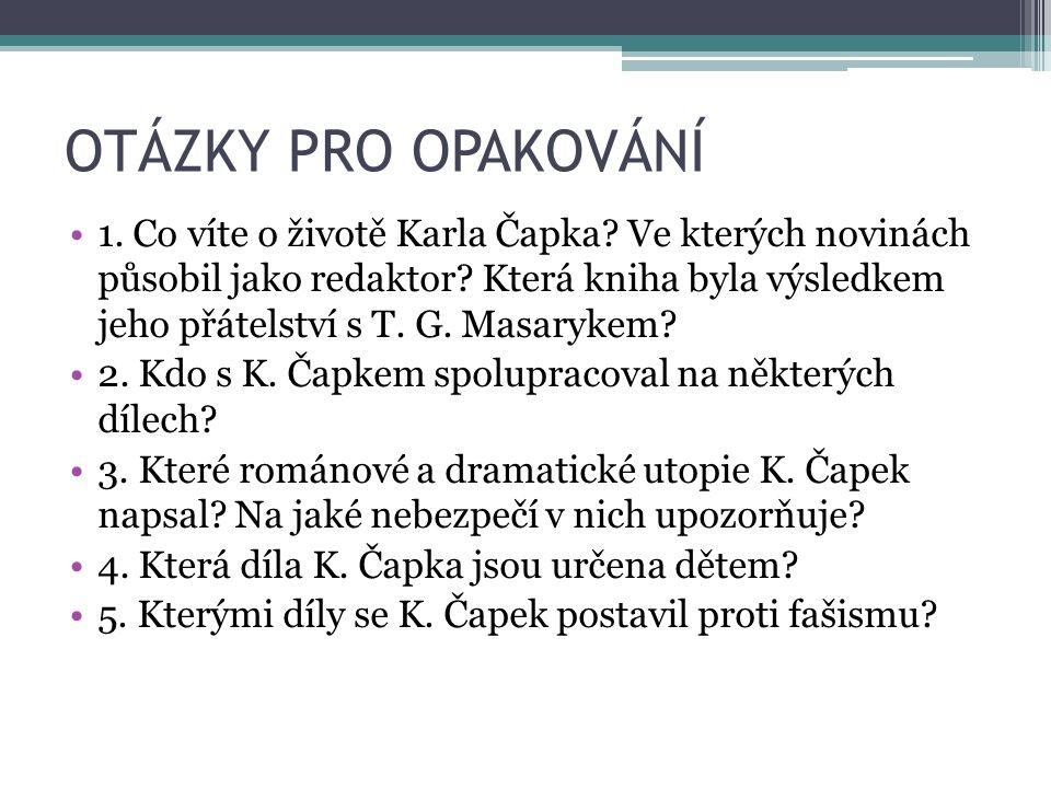 OTÁZKY PRO OPAKOVÁNÍ 1. Co víte o životě Karla Čapka.