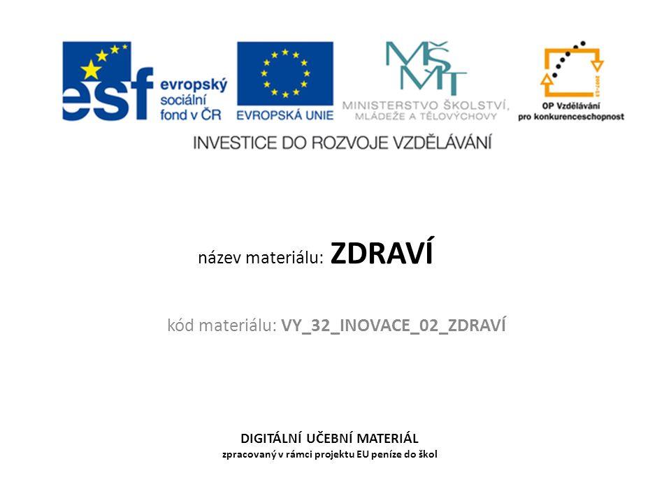 kód materiálu: VY_32_INOVACE_02_ZDRAVÍ DIGITÁLNÍ UČEBNÍ MATERIÁL zpracovaný v rámci projektu EU peníze do škol název materiálu: ZDRAVÍ