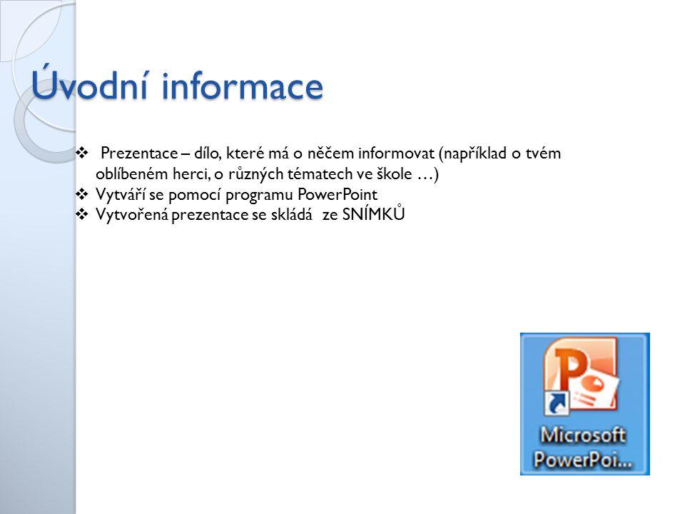 Spouštění 1) ikonou 2) Start - Všechny programy - Microsoft Office - PowerPoint Po spuštění programu se objeví prázdná prezentace s prvním – úvodním snímkem.