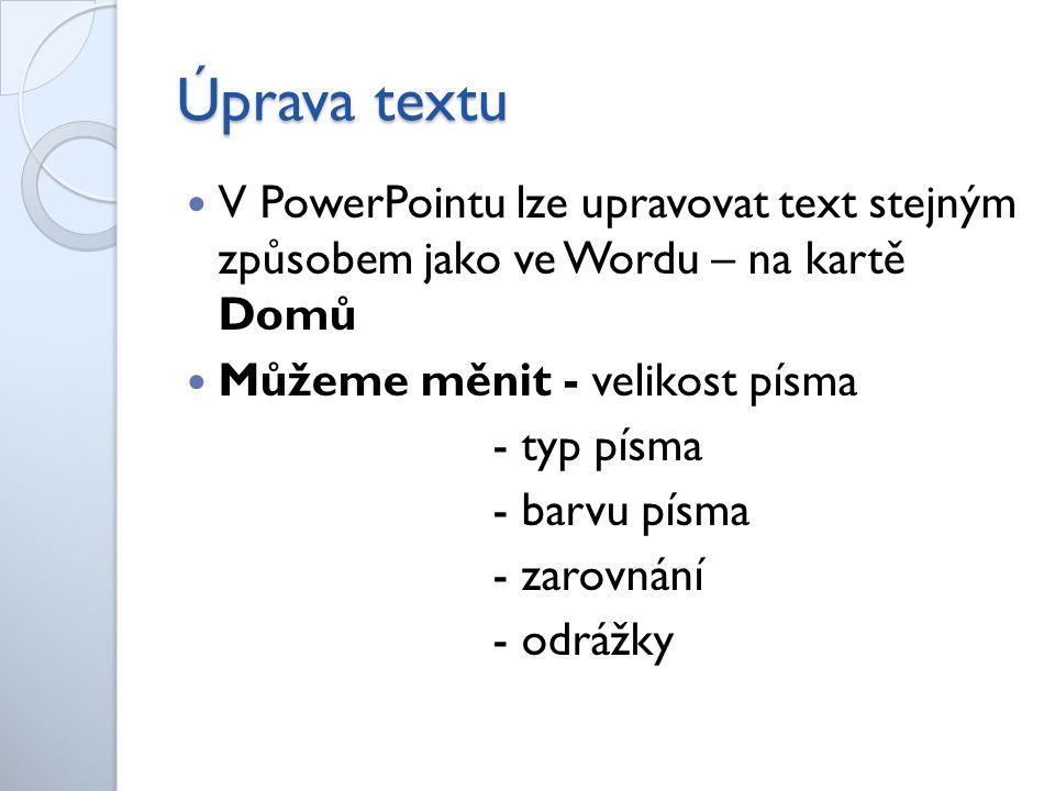 Vkládání Vkládáme – text, obrázky, kliparty tabulky, grafy, textové pole – přes kartu Vložení (stejně jako u Wordu) - pomocí ikon uprostřed některých snímků (ale to musí být obrázek ve složce Obrázky)