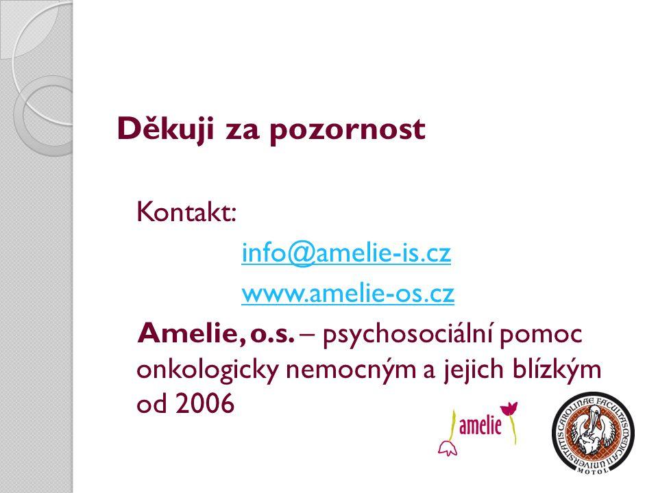 Děkuji za pozornost Kontakt: info@amelie-is.cz www.amelie-os.cz Amelie, o.s. – psychosociální pomoc onkologicky nemocným a jejich blízkým od 2006