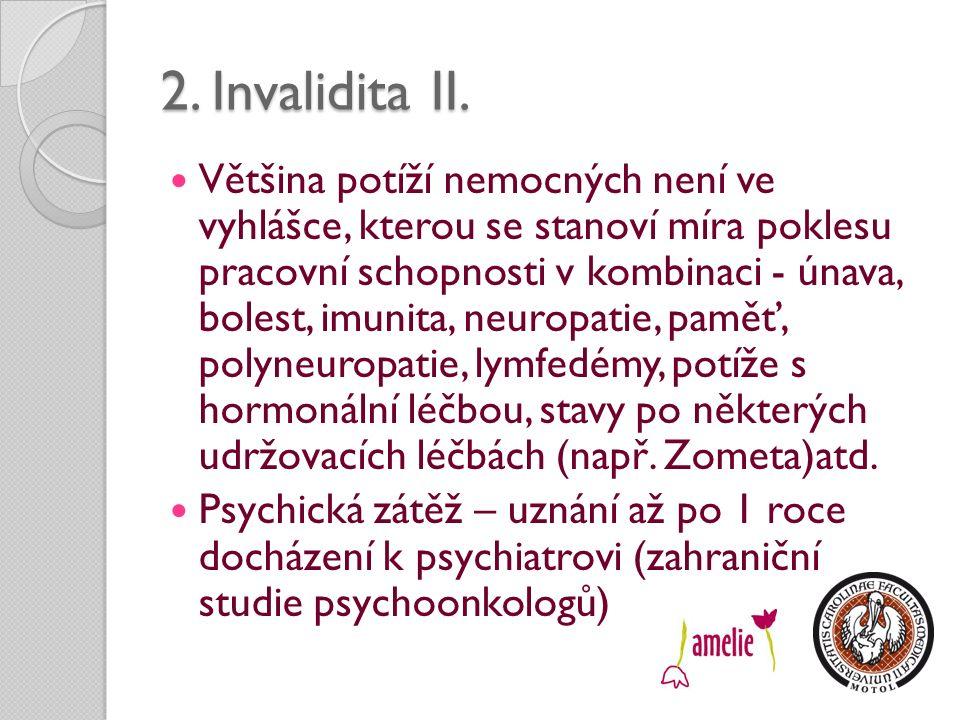 2. Invalidita II. Většina potíží nemocných není ve vyhlášce, kterou se stanoví míra poklesu pracovní schopnosti v kombinaci - únava, bolest, imunita,