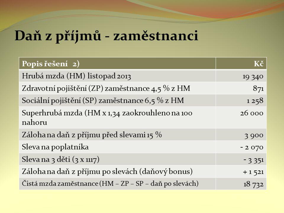 Daň z příjmů - zaměstnanci Popis řešení 2)Kč Hrubá mzda (HM) listopad 201319 340 Zdravotní pojištění (ZP) zaměstnance 4,5 % z HM871 Sociální pojištění