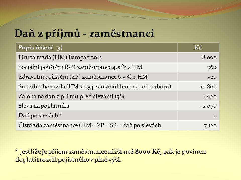 * Jestliže je příjem zaměstnance nižší než 8000 Kč, pak je povinen doplatit rozdíl pojistného v plné výši. Popis řešení 3)Kč Hrubá mzda (HM) listopad