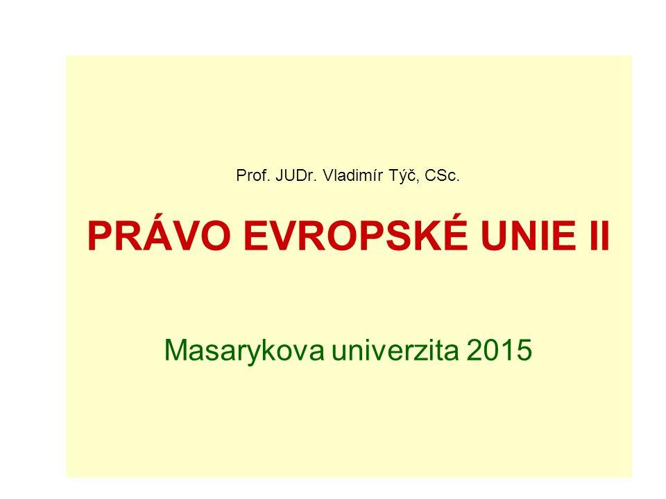 Prof. JUDr. Vladimír Týč, CSc. PRÁVO EVROPSKÉ UNIE II Masarykova univerzita 2015