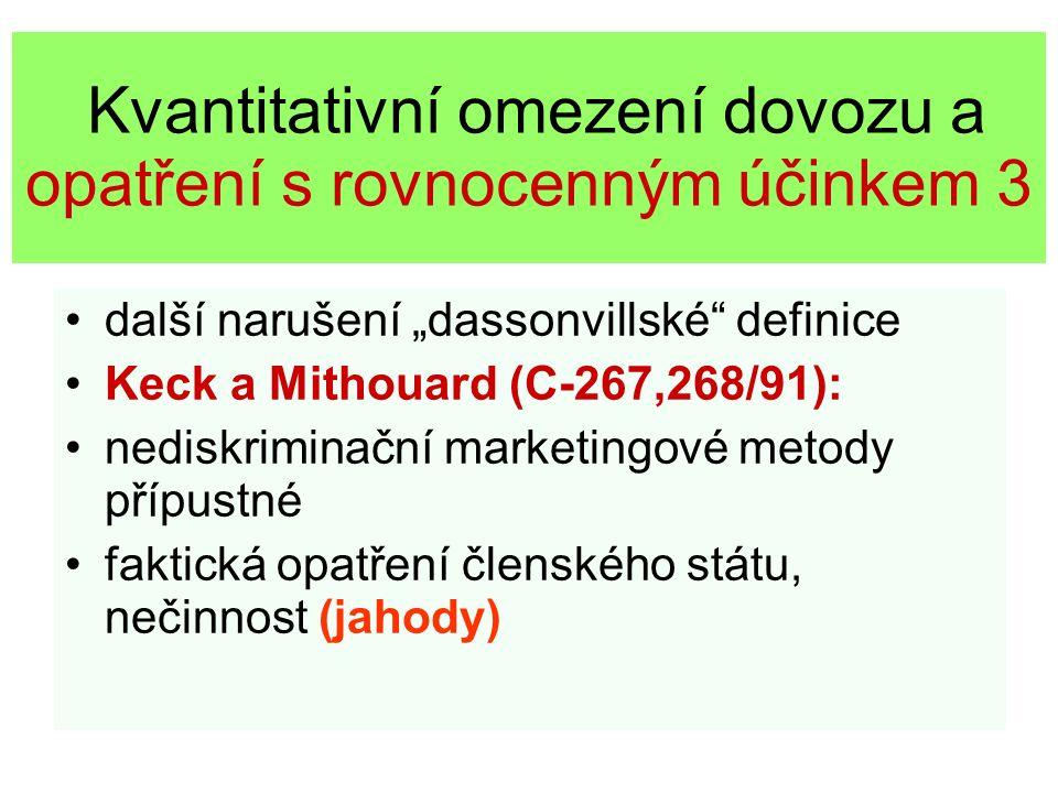 """Kvantitativní omezení dovozu a opatření s rovnocenným účinkem 3 další narušení """"dassonvillské"""" definice Keck a Mithouard (C-267,268/91): nediskriminač"""