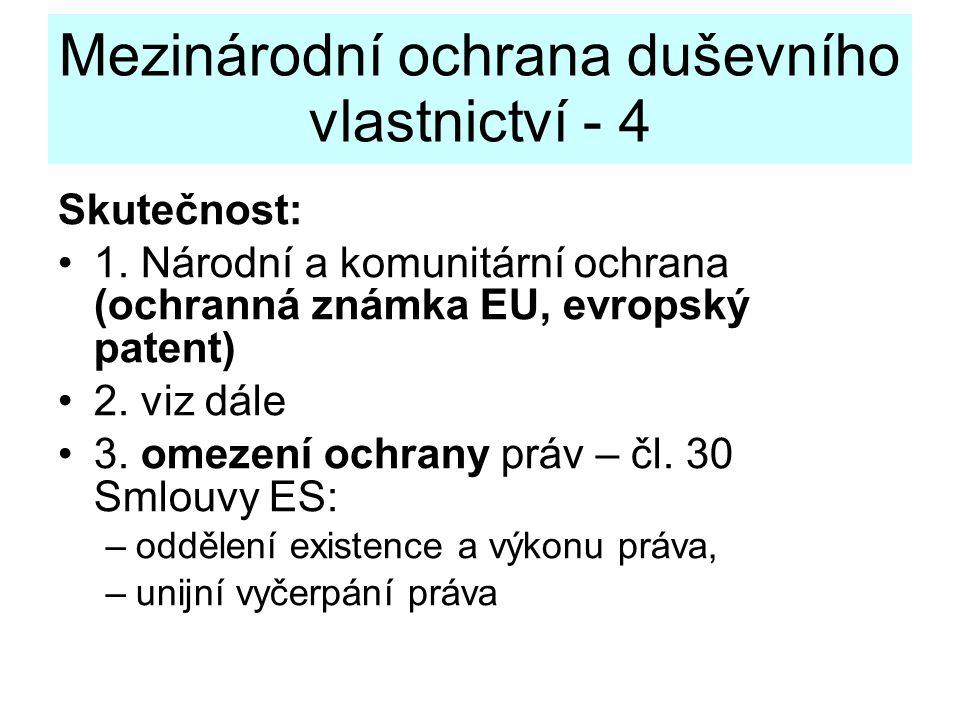 Mezinárodní ochrana duševního vlastnictví - 4 Skutečnost: 1. Národní a komunitární ochrana (ochranná známka EU, evropský patent) 2. viz dále 3. omezen