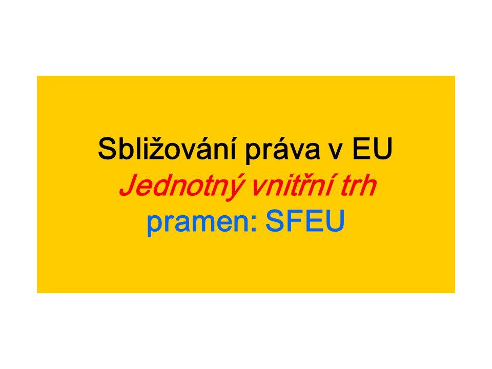 Sbližování práva v EU Jednotný vnitřní trh pramen: SFEU