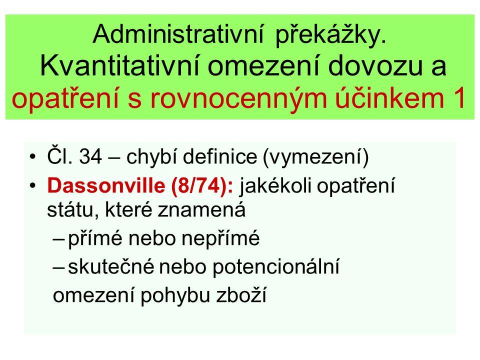 Administrativní překážky. Kvantitativní omezení dovozu a opatření s rovnocenným účinkem 1 Čl. 34 – chybí definice (vymezení) Dassonville (8/74): jakék