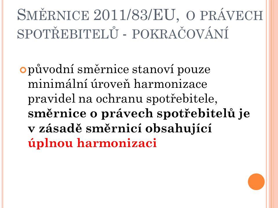 původní směrnice stanoví pouze minimální úroveň harmonizace pravidel na ochranu spotřebitele, směrnice o právech spotřebitelů je v zásadě směrnicí obsahující úplnou harmonizaci S MĚRNICE 2011/83/EU, O PRÁVECH SPOTŘEBITELŮ - POKRAČOVÁNÍ