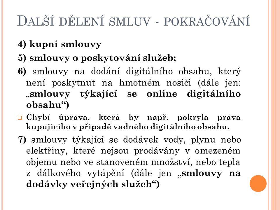 """4) kupní smlouvy 5) smlouvy o poskytování služeb; 6) smlouvy na dodání digitálního obsahu, který není poskytnut na hmotném nosiči (dále jen: """" smlouvy týkající se online digitálního obsahu )  Chybí úprava, která by např."""