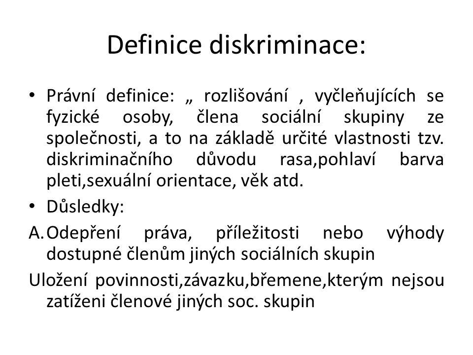 """Definice diskriminace: Právní definice: """" rozlišování, vyčleňujících se fyzické osoby, člena sociální skupiny ze společnosti, a to na základě určité vlastnosti tzv."""