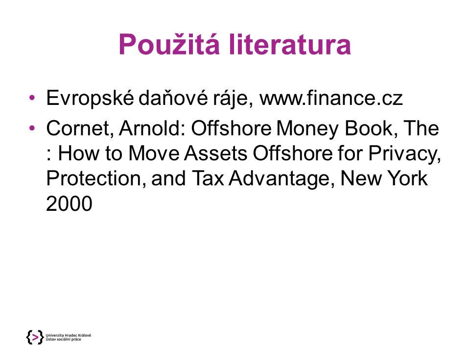 Použitá literatura Evropské daňové ráje, www.finance.cz Cornet, Arnold: Offshore Money Book, The : How to Move Assets Offshore for Privacy, Protection