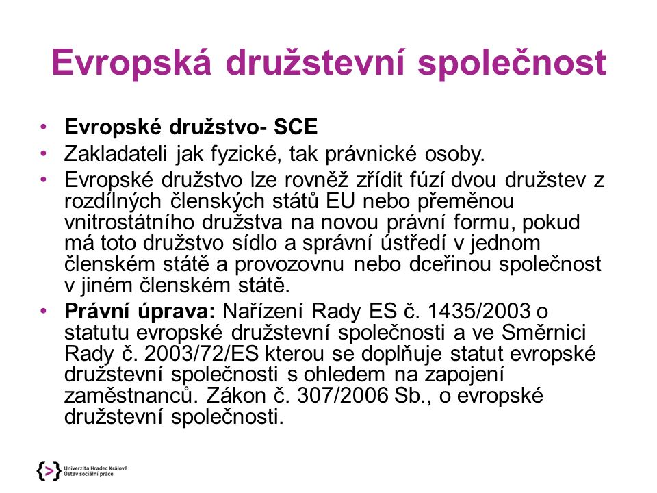 Evropská družstevní společnost Evropské družstvo- SCE Zakladateli jak fyzické, tak právnické osoby. Evropské družstvo lze rovněž zřídit fúzí dvou druž